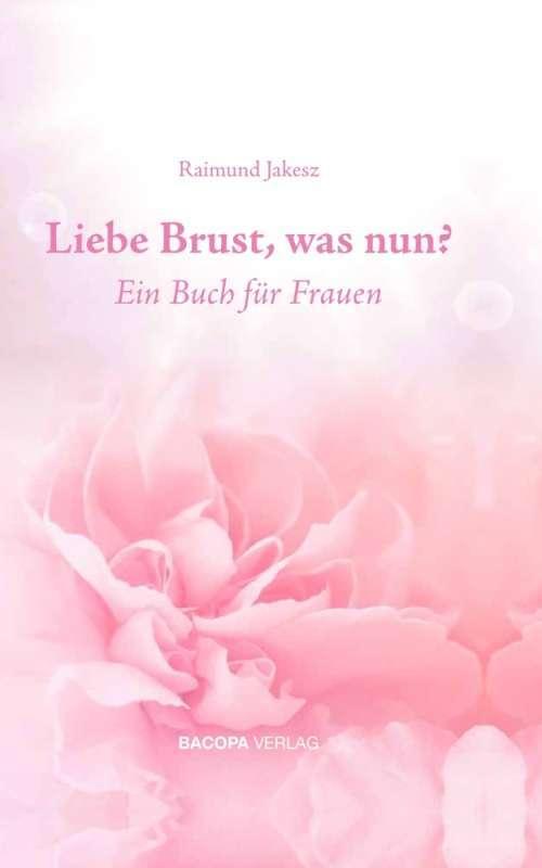 Prof. Raimund Jakesz: Liebe Brust, was nun?
